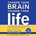 Change Your Brain, Change Your Life: The Breakthrough Program for Conquering Anxiety, Depression, Obsessiveness, Anger, and Impulsiveness Hörbuch von Daniel G. Amen Gesprochen von: Daniel G. Amen