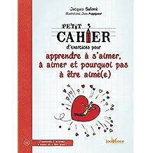 PETIT CAHIER D'EXERCICES POUR APPRENDRE À S'AIMER, ET POURQUOI PAS À ÊTRE AIMÉE N.É.