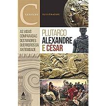 Alexandre e César (Clássicos Ilustrados)