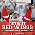 Detroit Red Wings: Greatest Moments and Players Audiobook by Stan Fischler Narrated by Keith Szarabajka