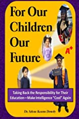 """For Our Children ... Our Future: Taking Back the Responsibility for Their Education--Make Intelligence """"Cool"""" Again Paperback"""