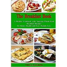 Amazon the healthy food guide books the breakfast book a healthy cookbook with amazing whole food breakfast recipes for better health and easy weight loss healthy cooking for busy people on forumfinder Image collections