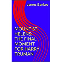 MOUNT ST. HELENS: THE FINAL MOMENT FOR HARRY TRUMAN