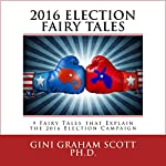 2016 Election Fairy Tales: 9 Fairy Tales That Explain the 2016 Election Campaign | Gini Graham Scott