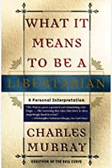 What It Means to Be a Libertarian: A Personal Interpretation Kindle Edition