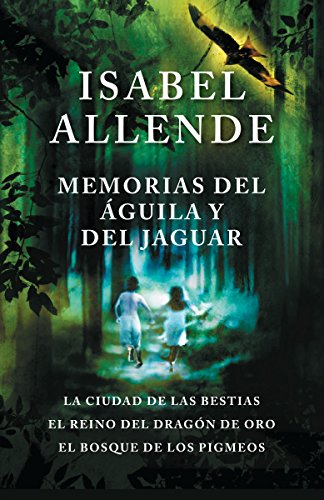 Memorias del aguila y el jaguar: La ciudad de las bestias, El reino del Dragon de Oro, y El Bosque de los Pigmeos (Spanish Edition) [Isabel Allende] (Tapa Blanda)