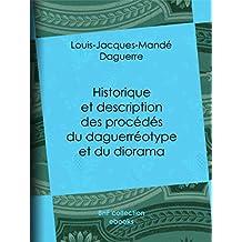 Historique et description des procédés du daguerréotype et du diorama (French Edition)