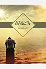 Effectual Repentance: Where the Guilt Trip Ends and Freedom Begins Paperback