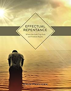 Effectual Repentance: Where the Guilt Trip Ends and Freedom Begins