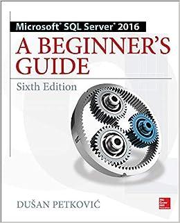 Microsoft SQL Server 2016: A Beginner's Guide, Sixth ...