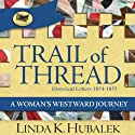 Trail of Thread: A Woman's Westward Journey: Trail of Thread, Book 1 Audiobook by Linda K. Hubalek Narrated by Pam Dougherty