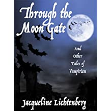 Through the Moon Gate and Other Tales of Vampirism (Jacqueline Lichtenberg Collected Book 2)
