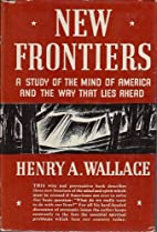 New Frontiers by Henry A. Wallace