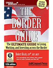 Border Guide: The Ultimate Guide to Living, Working, and Investing Across the Border