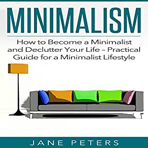 Minimalism: How to Become a Minimalist and Declutter Your Life Audiobook