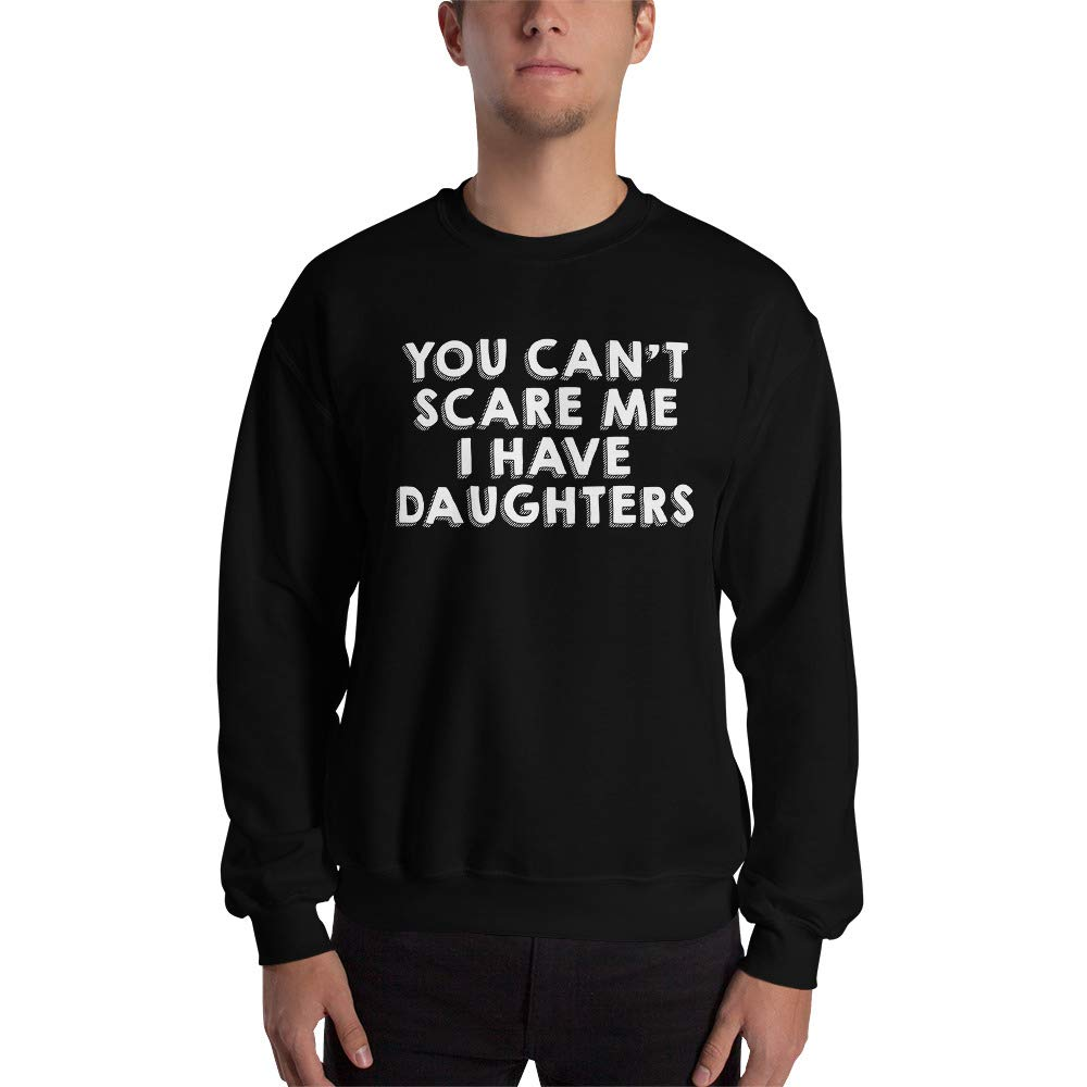 Black 2XL You Can't Scare Me I Have Daughters Crewneck Sweatshirt