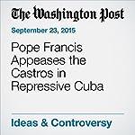 Pope Francis Appeases the Castros in Repressive Cuba |  Editorial Board