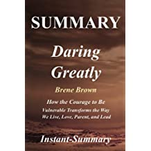 Summary - Daring Greatly: Book by Brene Brown - How the Courage to Be Vulnerable Transforms the Way We Live, Love, Parent, and Lead