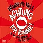 Achtung, ich komme!: In 80 Orgasmen um die Welt | Henriette Hell