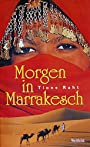 Morgen in Marrakesch : Roman. - Tione Raht