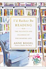 I'd Rather Be Reading: The Delights and Dilemmas of the Reading Life Hardcover