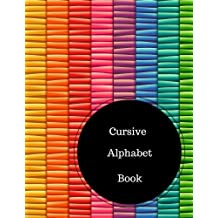 Cursive Alphabet Book: Learn To Cursive Write. Large 8.5 in by 11 in Notebook Journal . A B C in Uppercase &...