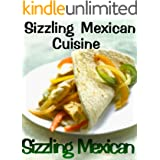 Sizzling Mexican Cuisine (Delicious Recipes Book 7)