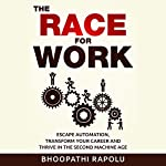 The Race for Work: Escape Automation, Transform Your Career and Thrive in the Second Machine Age | Bhoopathi Rapolu