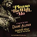 Please Be with Me: A Song for My Father, Duane Allman Hörbuch von Galadrielle Allman Gesprochen von: Galadrielle Allman