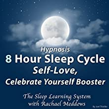 Hypnosis: 8 Hour Sleep Cycle: Self-Love, Celebrate Yourself Booster: The Sleep Learning System Speech by Joel Thielke Narrated by Rachael Meddows