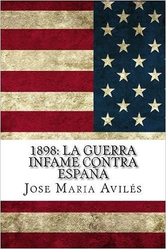 1898: La guerra infame contra España: La voz de España contra sus enemigos: Amazon.es: Aviles, Jose Maria: Libros
