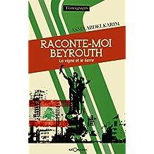 Raconte-moi Beyrouth: La vigne et le lierre (T MOIGNAGES) (French Edition)