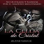 La Celda de Cristal [The Crystal Cell]: Secuestrada y Salvada por el Mafioso Millonario Ruso [Kidnapped and Saved by the Russian Millionaire Mafia] | Alena Garcia