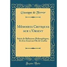 Mémoires Critiques Sur l'Orient: Suivis de Réflexions Philosophiques, Et d'Un Essai Sur l'Île de Corfou (Classic Reprint)