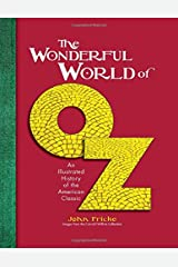 The Wonderful World of Oz: An Illustrated History of the American Classic
