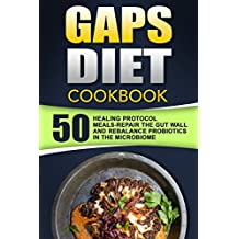 GAPS Diet Cookbook: 50 Healing Protocol Meals-Repair The Gut Wall(Leaky Gut) And Rebalance Probiotics In The Microbiome