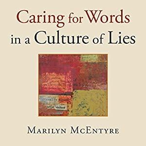 Caring for Words in a Culture of Lies Audiobook