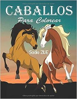 Caballos Para Colorear: Libro para colorear animales ; Libro de colorear para niños de 4 a 8 años ; Colorear caballos (Libros para colorear para niños animales)