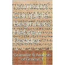 Complete Beginners' Hebrew Reader: Grammar & Analysis of Genesis 1