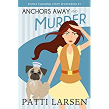 Anchors Away and Murder (Fiona Fleming Cozy Mysteries Book 7)