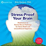 Stress-Proof Your Brain: Meditations to Rewire Neural Pathways for Stress Relief and Unconditional Happiness | Rick Hanson