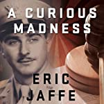 A Curious Madness: An American Combat Psychiatrist, a Japanese War Crimes Suspect, and an Unsolved Mystery from World War II | Eric Jaffe