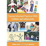 Trauma-Informed Practices With Children and Adolescents