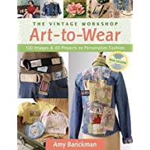 The Vintage Workshop Art-to-Wear: 100 Images & 40 Projects to Personalize Fashion