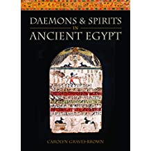 Daemons and Spirits in Ancient Egypt (Lives and Beliefs of the Ancient Egyptians)