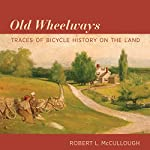Old Wheelways: Traces of Bicycle History on the Land | Robert L. McCullough
