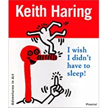 Keith Haring: I Wish I Didn't Have to Sleep (Adventures in Art (Prestel)) by Keith Haring (1997-08-31)