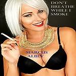 Don't Breathe While I Smoke   Marcus Albey