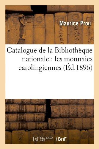 Catalogue de La Bibliotheque Nationale Les Monnaies Carolingiennes (Ed.1896) (Generalites)  [Prou, Maurice - Prou M.] (Tapa Blanda)