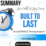 Summary Jim Collins and Jerry Porras' Built to Last: Successful Habits of Visionary Companies |  Ant Hive Media